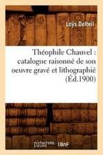 Theophile Chauvel:  Catalogue Raisonne de Son Oeuvre Grave Et Lithographie (Ed.1900)