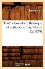 Traite Elementaire Theorique Et Pratique de Magnetisme (Ed.1869)