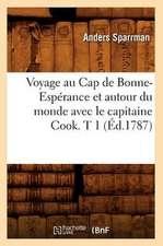 Voyage Au Cap de Bonne-Esperance Et Autour Du Monde Avec Le Capitaine Cook. T 1 (Ed.1787)
