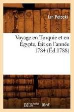 Voyage En Turquie Et En Egypte, Fait En L'Annee 1784