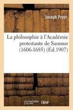 La Philosophie A L Academie Protestante de Saumur (1606-1685)