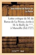 Lettre Critique de M. de Barras de La Penne, Ecrite A M. Le Bailly de ***, a Marseille, Le Dernier