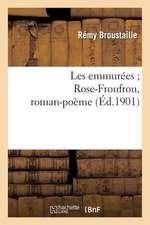 Les Emmurees; Rose-Froufrou, Roman-Poeme