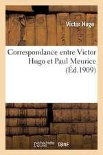 Correspondance Entre Victor Hugo Et Paul Meurice