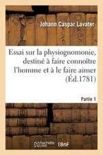 Essai Sur La Physiognomonie, Destine a Faire Connoitre L Homme Et a Le Faire Aimer. Partie 3