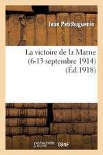 La Victoire de la Marne (6-13 Septembre 1914)