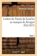 Lettres de Ninon de Lenclos Au Marquis de Sevigne. Tome 1