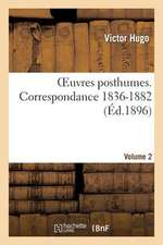 Oeuvres Posthumes. Vol. 2 Correspondance 1836-1882