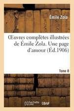 Oeuvres Completes Illustrees de Emile Zola. T. 8 Une Page D'Amour