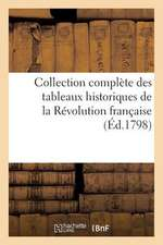Collection Complete Des Tableaux Historiques de La Revolution Francaise