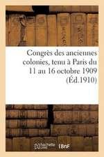 Congres Des Anciennes Colonies, Tenu a Paris Du 11 Au 16 Octobre 1909. Compte-Rendu Des Travaux