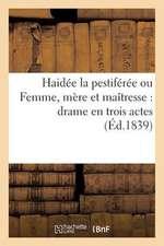 Haidee La Pestiferee Ou Femme, Mere Et Maitresse