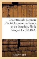 Les Entrees de Eleonore D'Autriche, Reine de France Et Du Dauphin, Fils de Francois Ier