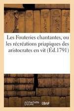 Les Fouteries Chantantes, Ou Les Recreations Priapiques Des Aristocrates En Vit