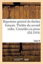 Repertoire General Du Theatre Francais. Theatre Du Second Ordre. Comedies En Prose. Tome IV