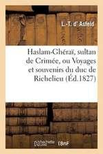 Haslam-Gherai, Sultan de Crimee, Ou Voyages Et Souvenirs Du Duc de Richelieu, President