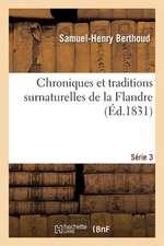 Chroniques Et Traditions Surnaturelles de La Flandre. Serie 3