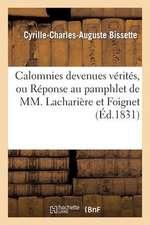 Calomnies Devenues Verites, Ou Reponse Au Pamphlet de MM. Lachariere Et Foignet