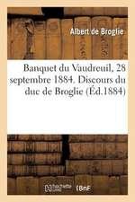 Banquet Du Vaudreuil, 28 Septembre 1884. Discours Du Duc de Broglie