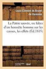 La Patrie Sauvee, Ou Idees D'Un Honnete Homme Sur Les Causes, Les Effets de La Revolution Francaise