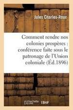 Comment Rendre Nos Colonies Prosperes:  Francaise