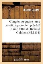 Congres Ou Guerre:  Une Solution Prompte ! Precede D'Une Lettre de Richard Cobden