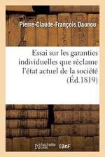 Essai Sur Les Garanties Individuelles Que Reclame L'Etat Actuel de La Societe