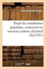 Projet de Constitution Populaire, Contenant Un Nouveau Systeme Electoral:  , Avec Deux Chambres Electives