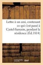 Lettre a Un Ami, Contenant Ce Qui S'Est Passe a Castel-Sarrasin, Pendant La Residence