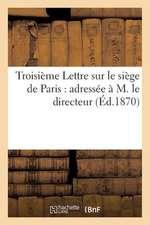 Troisieme Lettre Sur Le Siege de Paris