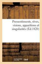 Pressentiments, Reves, Visions, Apparitions Et Singularites Qui Ont Precede La Mort de S. A. R.