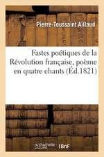 Fastes Poetiques de La Revolution Francaise, Poeme En Quatre Chants