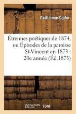 Etrennes Poetiques de 1874, Ou Episodes de La Paroisse St-Vincent En 1873