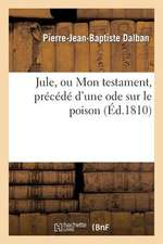 Jule, Ou Mon Testament, Precede D'Une Ode Sur Le Poison