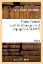 Cours D'Etudes Mathematiques Pures Et Appliquees. Partie 1