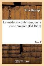Le Medecin Confesseur, Ou La Jeune Emigree. Tome 2
