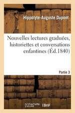Nouvelles Lectures Graduees, Historiettes Et Conversations Enfantines. 3e Partie