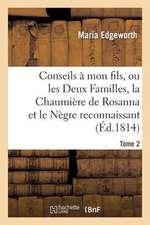 Conseils a Mon Fils, Ou Les Deux Familles, La Chaumiere de Rosanna Et Le Negre Reconnaissant. Tome 2