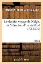Le Dernier Voyage de Nelgis, Ou Memoires D'Un Vieillard. Tome 2