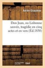 Don Juan, Ou Lisbonne Sauvee, Tragedie En Cinq Actes Et En Vers