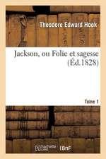 Jackson, Ou Folie Et Sagesse. Tome 1