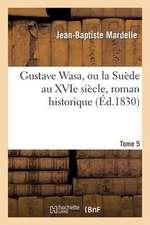 Gustave Wasa, Ou La Suede Au Xvie Siecle, Roman Historique. Tome 5