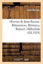 Oeuvres de Jean Racine. Britannicus, Berenice, Bajazet, Mithridate