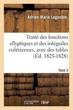 Traite Des Fonctions Ellyptiques Et Des Integrales Euleriennes, Avec Des Tables Tome 3