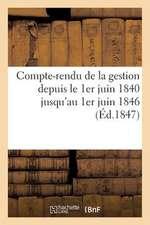 Compte-Rendu de La Gestion Depuis Le 1er Juin 1840 Jusqu'au 1er Juin 1846 (Ed.1847)