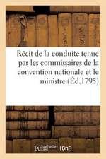 Recit de La Conduite Tenue Par Les Commissaires de La Convention Nationale Et Le Ministre (Ed.1795):  Le Pays de Liege Doit-Il Demander D'Etre Reuni a la R