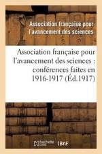 Association Francaise Pour L'Avancement Des Sciences:  Conferences Faites En 1916-1917