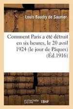 Comment Paris a Ete Detruit En Six Heures, Le 20 Avril 1924 (Le Jour de Paques)