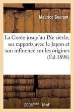 La Coree Jusqu'au Ixe Siecle, Ses Rapports Avec Le Japon Et Son Influence Sur Les Origines:  de La Civilisation Japonaise