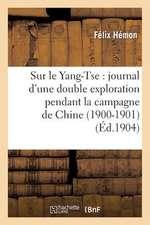 Sur Le Yang-Tse:  Journal D'Une Double Exploration Pendant La Campagne de Chine (1900-1901)
